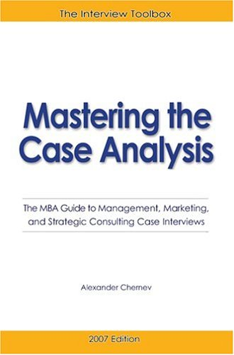 9780976306177: Mastering the Case Analysis: The MBA Guide to Management, Marketing, and Strategic Consulting Case Interviews, 3rd Edition