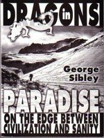 Dragons in Paradise: On the Edge Between Civilization and Sanity: Sibley, George