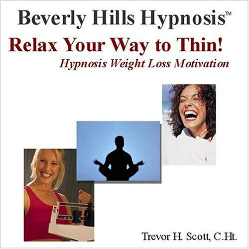 Relax Your Way to Thin! Hypnosis Weight Loss Motivation: Trevor H Scott, Beverly Hills Hypnosis