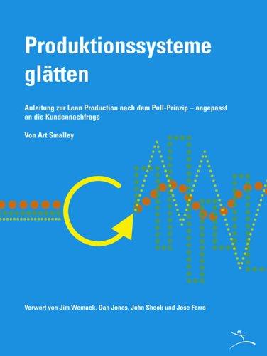 9780976315247: Produktionssysteme glätten: Anleitung zur Lean Production nach dem Pull-Prinzip - angepasst an die Kundennachfrage