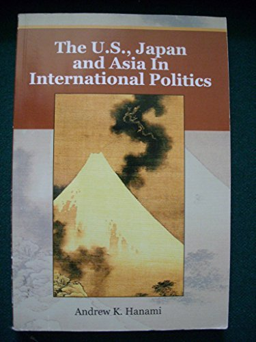 9780976316206: The U.S., Japan and Asia in International Politics