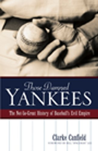 Those Damned Yankees : The Not-So-Great History of Baseball's Evil Empire. SIGNED by author: ...