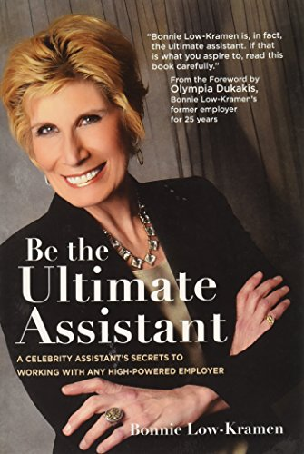 Be the Ultimate Assistant: A Celebrity Assistant's Secrets to Working With any high-powered ...