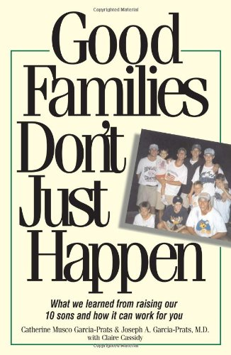 9780976329404: Good Families Don't Just Happen: What We Learned from Raising Our 10 Sons And How It Can Work for You