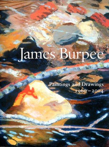 James Burpee : Paintings and Drawings, 1960-2004: James Burpee; Scott Bean; Robert Berlind; Robin ...