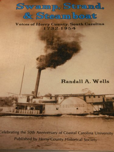 9780976338703: Swamp, Strand, & Steamboat, Voices of Horry County, South Carolina 1732-1954 (Horry County Historical Society)
