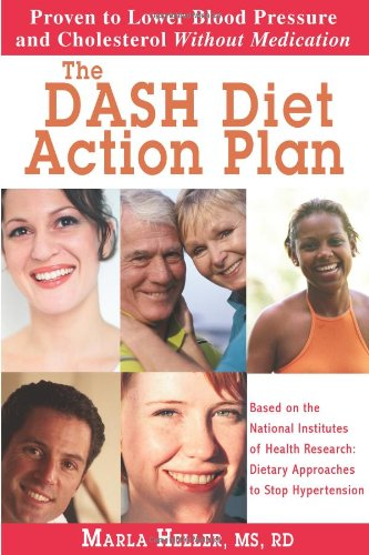 The DASH Diet Plan : Proven to Lower Blood Pressure and Cholesterol Without Medication