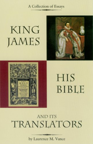 King James, His Bible, and Its Translators: Laurence M. Vance