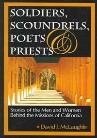 9780976350040: Soldiers Scoundrels, Poets & Priests: Stories of the Men And Women Behind the Missions of California