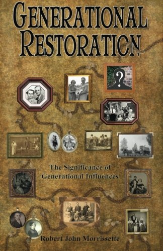 Generational Restoration: The Significance of Generational Influences: Morrissette, Robert John