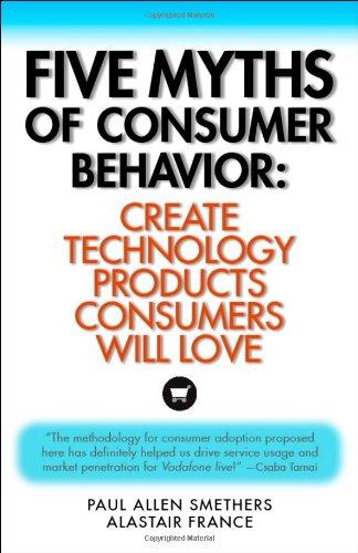 Five Myths of Consumer Behavior: Create Technology: Paul Allen Smethers,