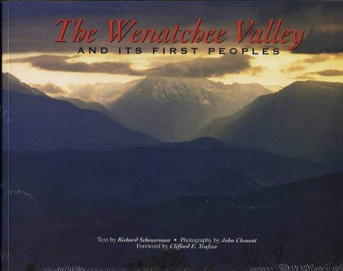 The Wenatchee Valley and Its First Peoples w/ photography by John Clement and a foreword by ...