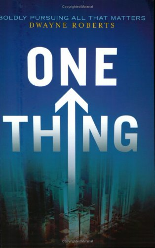 One Thing: Boldly Pursuing All That Matters: Dwayne Roberts