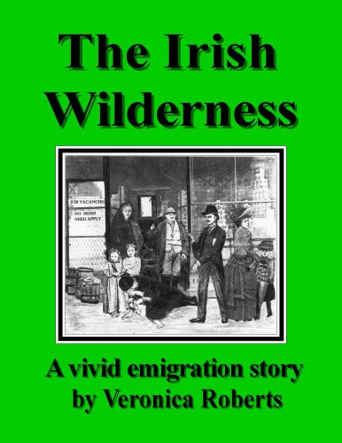 The Irish Wilderness: A Vivid Emigration Story: Roberts, Veronica