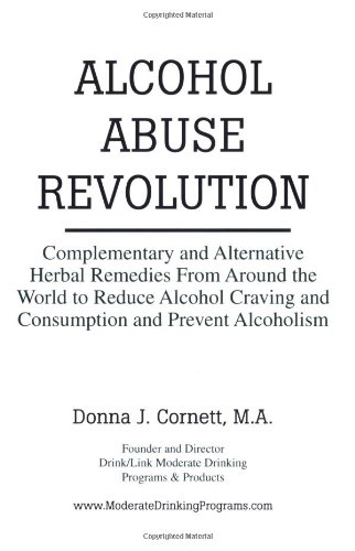 Alcohol Abuse Revolution: Complementary and Alternative Herbal Remedies From Around the World to ...