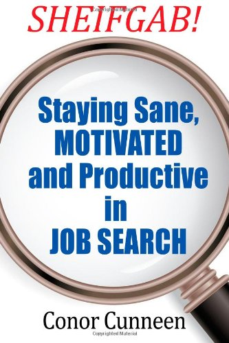 9780976374015: SHEIFGAB! Staying Sane, Motivated and Productive in Job Search
