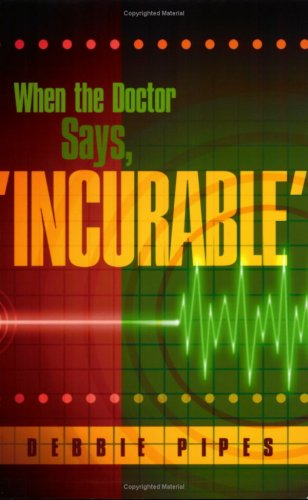 When the Doctor Says, 'Incurable': Pipes, Debbie