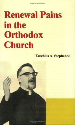Renewal Pains in the Orthodox Church: Fr. Eusebius A.