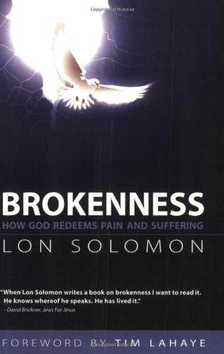 Brokenness: How God Redeems Pain and Suffering: Lon Solomon