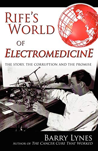 9780976379799: Rife's World of Electromedicine: The Story, the Corruption and the Promise