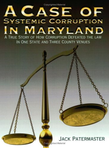 9780976380320: A Case of Systemic Corruption in Maryland: A True Story of How Corruption Defeated the Law in One State And Three County Venues