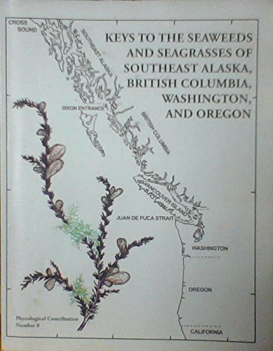 9780976381723: Keys to the Seaweeds and Seagrasses of Southeast Alaska, British Columbia, Washington, and Oregon (Phycological Contribution No. 8)