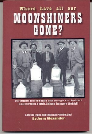 9780976384427: Where Have All Our Moonshiners Gone?