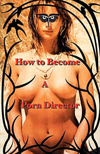 9780976386230: How to Become a Porn Director: Making Amateur Adult Films