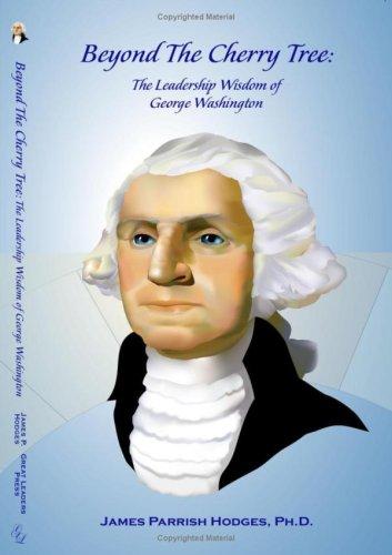 Beyond The Cherry Tree: The Leadership Wisdom of George Washington: James Hodges