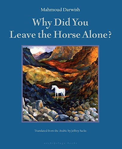 Why Did You Leave the Horse Alone?: Mahmoud Darwish