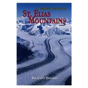 A Climber's Guide to the St. Elias Mountains: Holmes, Richard