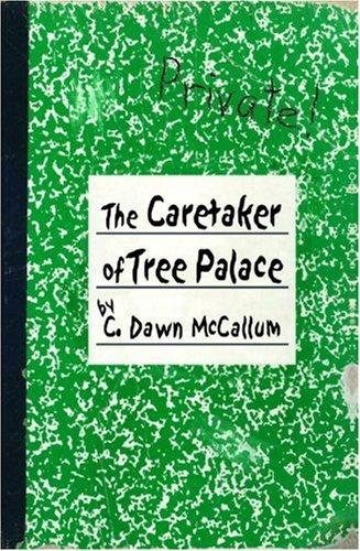 The Caretaker of Tree Palace:: McCallum, C. Dawn