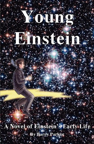 Young Einstein: A Novel of Einstein's Early: Barry R. Parker