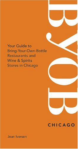 9780976413103: BYOB Chicago: Your Guide to Bring-Your-Own-Bottle Restaurants and Wine & Spirits Stores in Chicago (BYOB Guides)