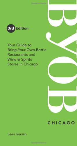 9780976413134: BYOB Chicago: Your Guide to Bring-Your-Own-Bottle Restaurants and Wine & Spirits Stores in Chicago (BYOB Guides)
