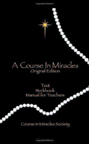 A COURSE IN MIRACLES Original Edition: William T. Thetford and Helen Schucman, Editors