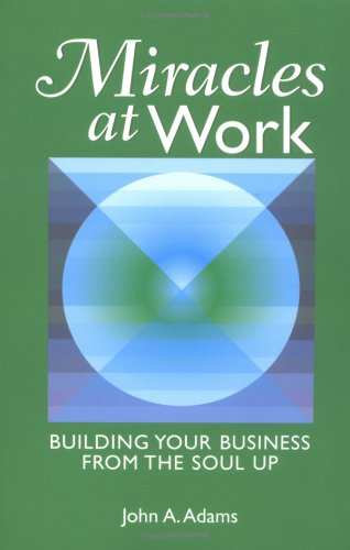 9780976429609: Miracles at Work: Building Your Business From The Soul Up