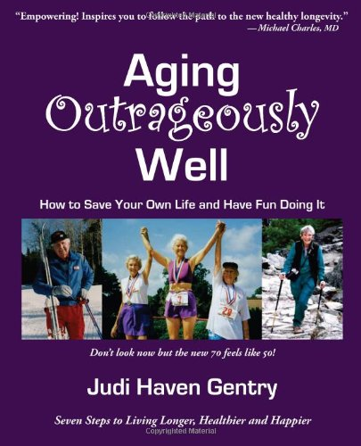 9780976430209: Aging Outrageously Well: How to Save Your Own Life and Have Fun Doing It