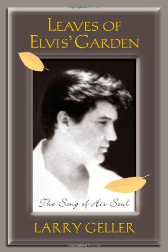 Leaves of Elvis' Garden: The Song of His Soul (0976435004) by Larry Geller