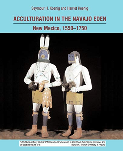 9780976435914: Acculturation in the Navajo Eden: New Mexico, 1550-1750, archaeology, language, religion of the peoples of the Southwest