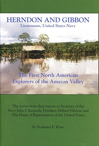 Herndon and Gibbon, Lieutenants, United States Navy: The First North American Explorers of the ...