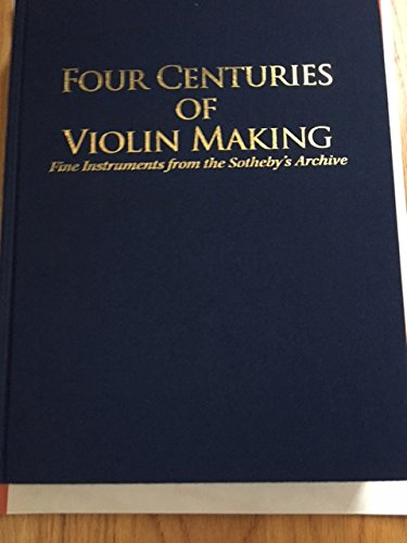 9780976443100: Four Centuries of Violin Making: Fine Instruments from the Sotheby's Archive