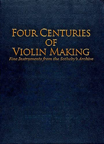 9780976443117: Four Centuries of Violin Making: Fine Instruments from the Sotheby's Archive