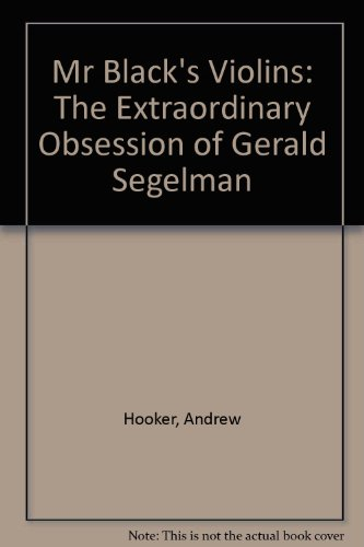 9780976443124: Mr Black's Violins: The Extraordinary Obsession of Gerald Segelman