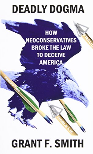 9780976443742: Deadly Dogma: How Neoconservatives Broke the Law to Deceive America