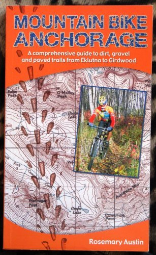 9780976445302: Mountain Bike Anchorage: A Comprehensive Guide to Dirt, Gravel and Paved Bicycle Trails from Eklutna Lake to Girdwood