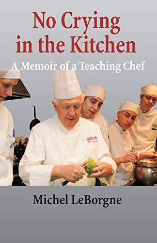 9780976452072: No Crying In The Kitchen: A Memoir Of A Teaching Chef