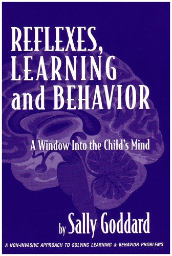Reflexes, Learning And Behavior: A Window into the Child's Mind : A Non-Invasive Approach to Solving Learning & Behavior Problems (0976454300) by Sally Goddard