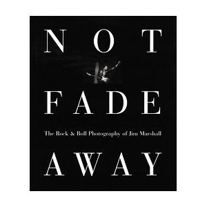 9780976456605: Not Fade Away: The Rock and Roll Photography of Jim Marshall