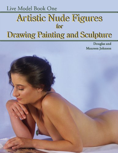 Live Model, Book One: Artistic Nude Figures for Drawing, Painting, and Sculpture: Johnson, Maureen;...